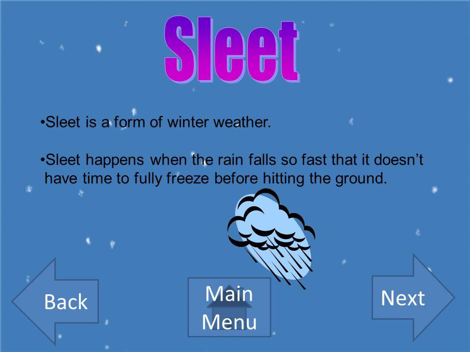 Sleet Next Back Main Menu Sleet is a form of winter weather.