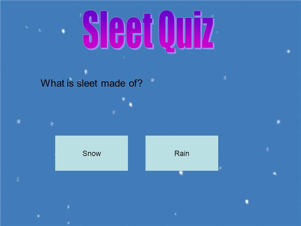 Sleet Quiz What is sleet made of Snow Rain