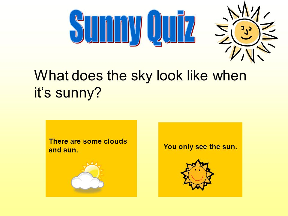 What does the sky look like when it's sunny