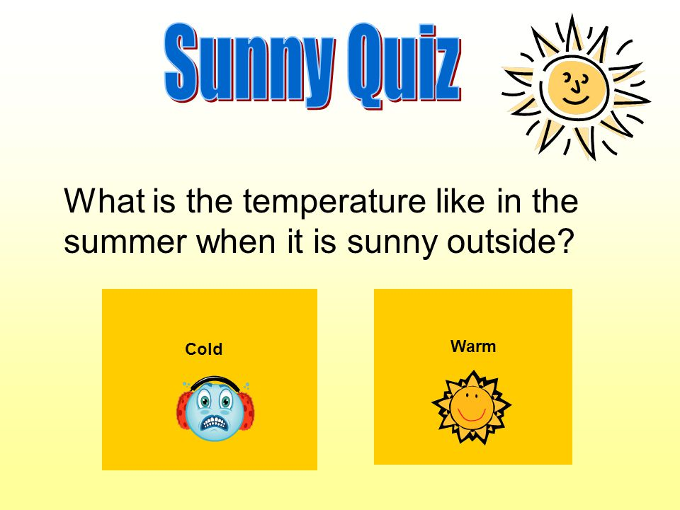 What is the temperature like in the summer when it is sunny outside