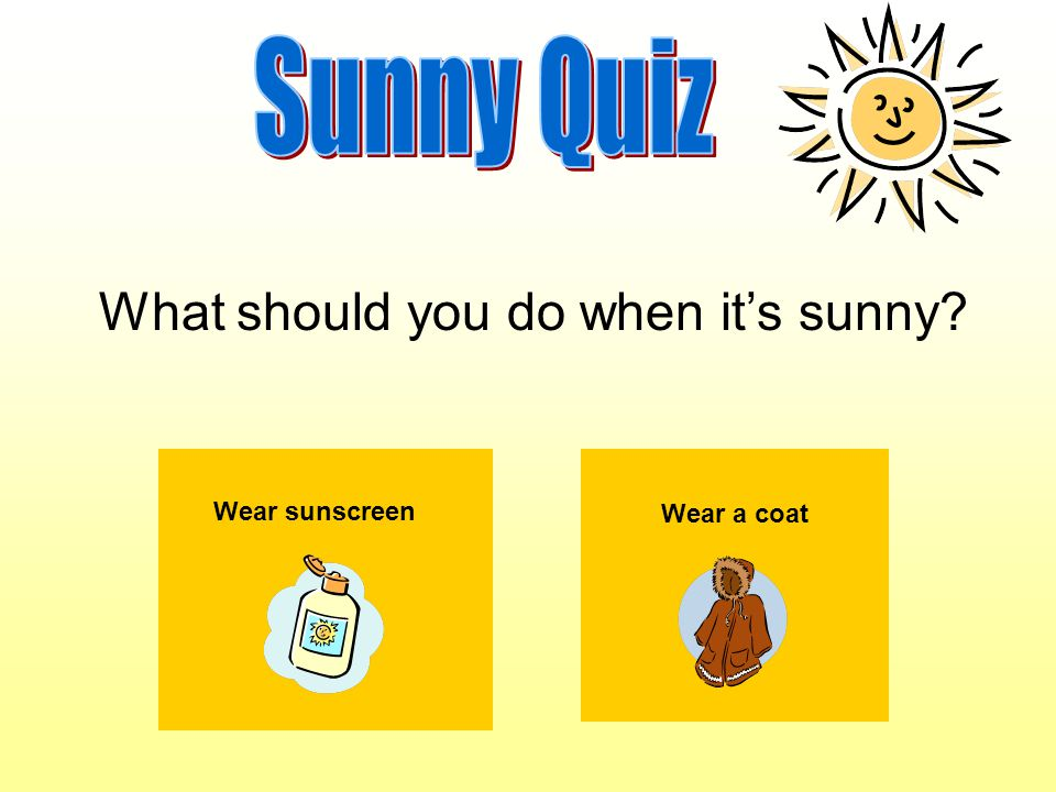 What should you do when it's sunny