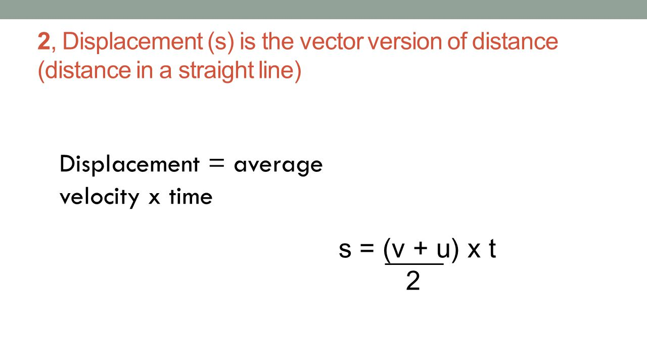 Displacement = average velocity x time