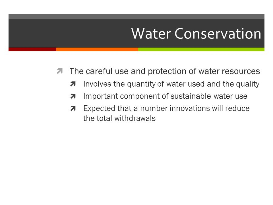 Water Conservation The careful use and protection of water resources