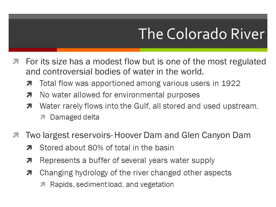 The Colorado River For its size has a modest flow but is one of the most regulated and controversial bodies of water in the world.