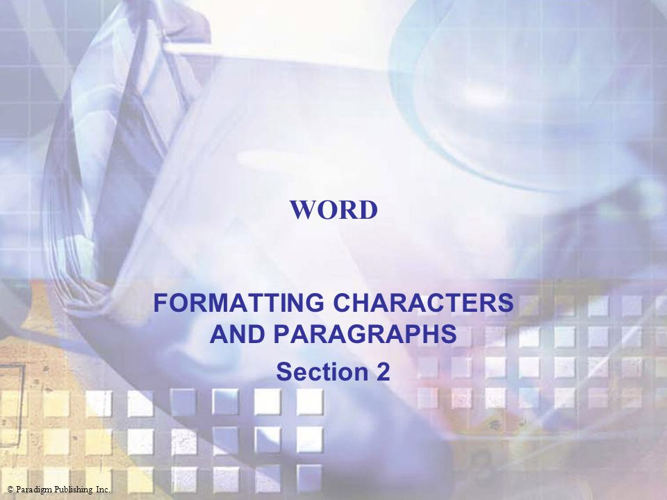 FORMATTING CHARACTERS AND PARAGRAPHS Section 2