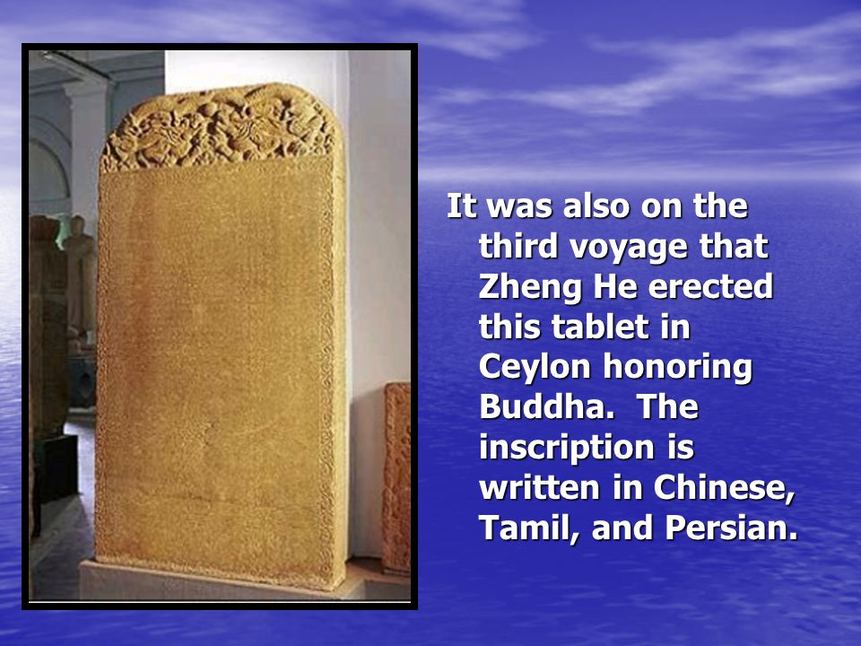 It was also on the third voyage that Zheng He erected this tablet in Ceylon honoring Buddha.