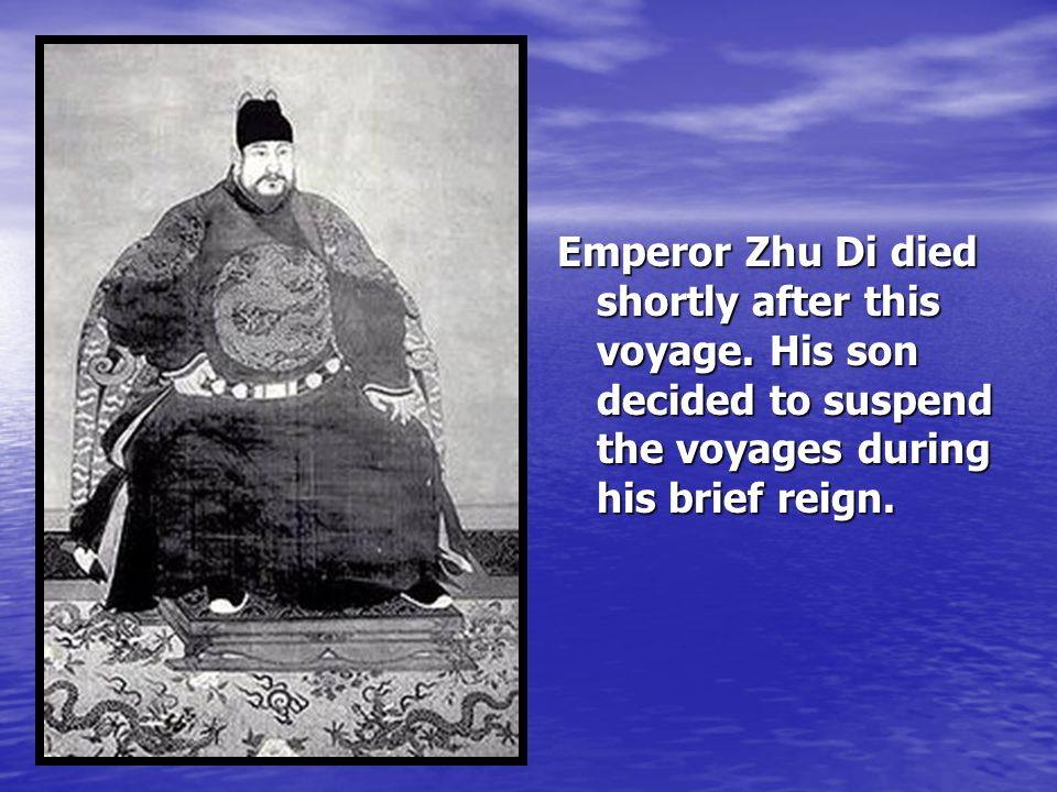 Emperor Zhu Di died shortly after this voyage
