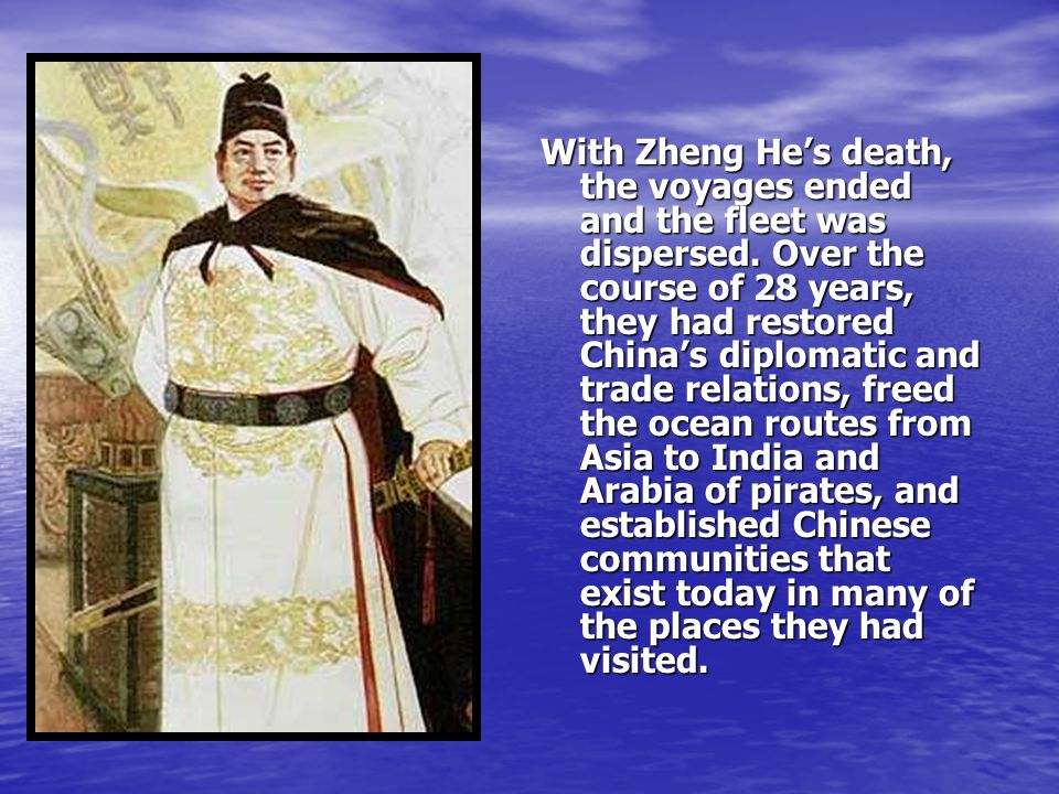 With Zheng He's death, the voyages ended and the fleet was dispersed
