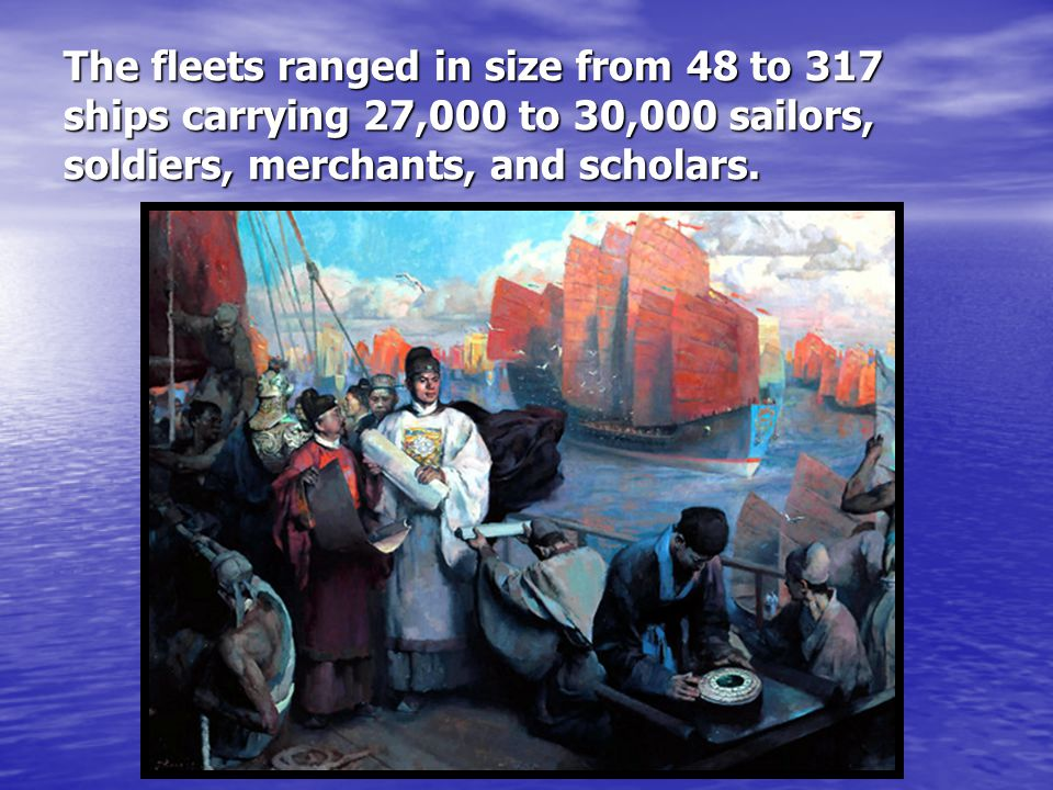 The fleets ranged in size from 48 to 317 ships carrying 27,000 to 30,000 sailors, soldiers, merchants, and scholars.