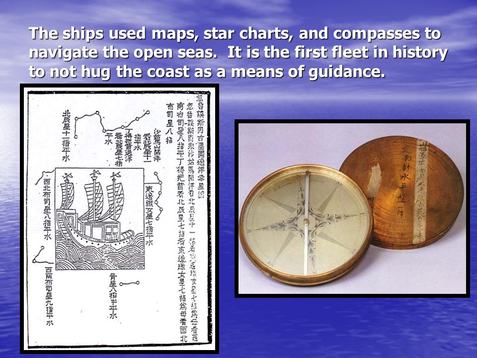The ships used maps, star charts, and compasses to navigate the open seas.