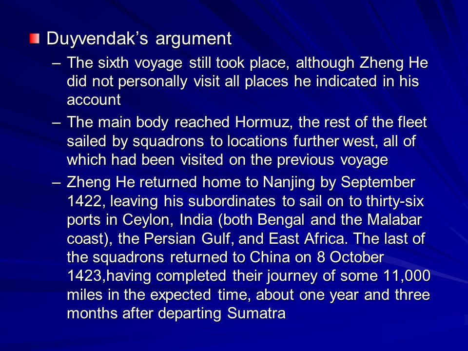 Duyvendak's argument The sixth voyage still took place, although Zheng He did not personally visit all places he indicated in his account.