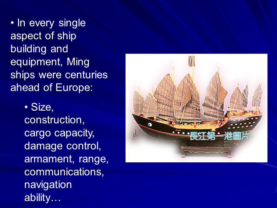 In every single aspect of ship building and equipment, Ming ships were centuries ahead of Europe: