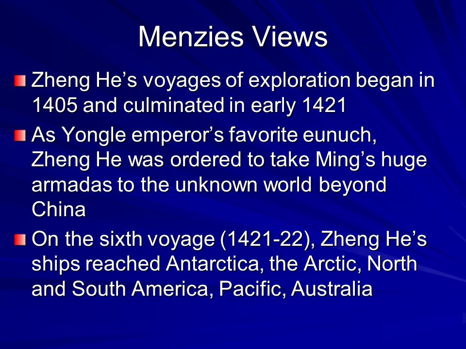 Menzies Views Zheng He's voyages of exploration began in 1405 and culminated in early 1421.