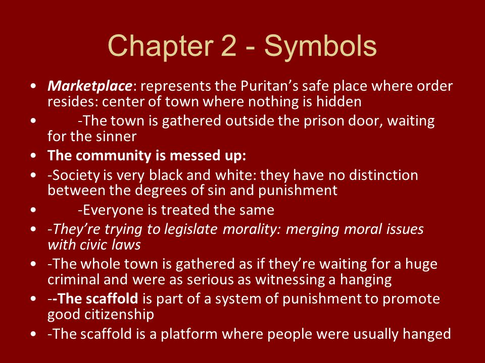 Chapter 2 - Symbols Marketplace: represents the Puritan's safe place where order resides: center of town where nothing is hidden.