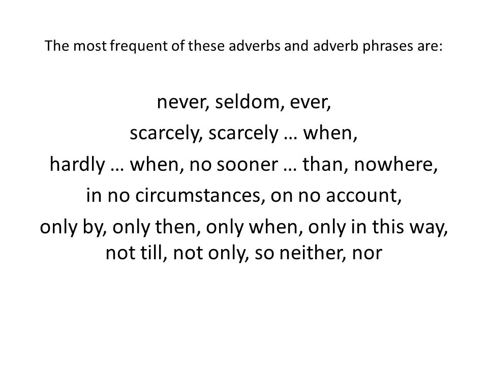 The most frequent of these adverbs and adverb phrases are: