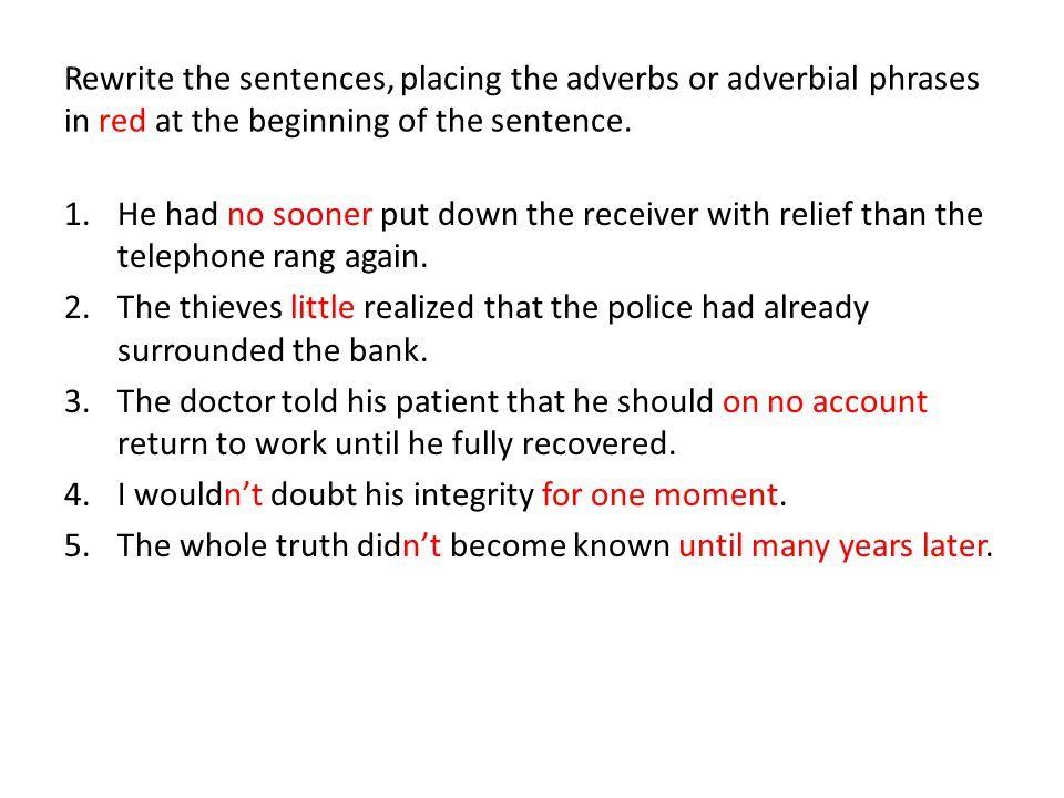 Rewrite the sentences, placing the adverbs or adverbial phrases in red at the beginning of the sentence.