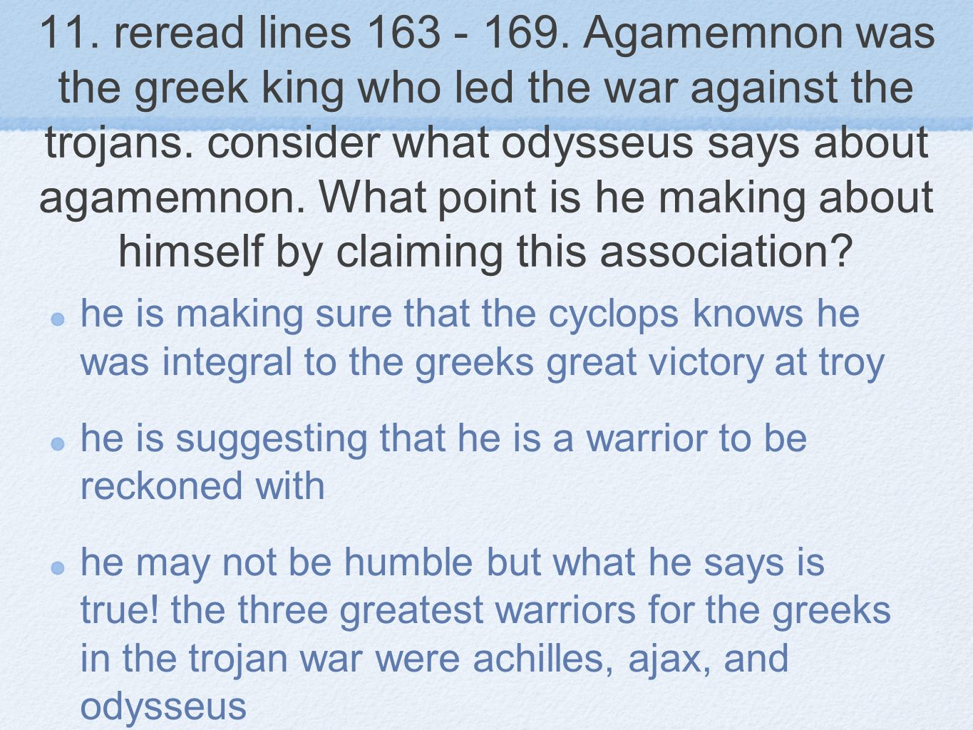 11. reread lines 163 - 169. Agamemnon was the greek king who led the war against the trojans. consider what odysseus says about agamemnon. What point is he making about himself by claiming this association