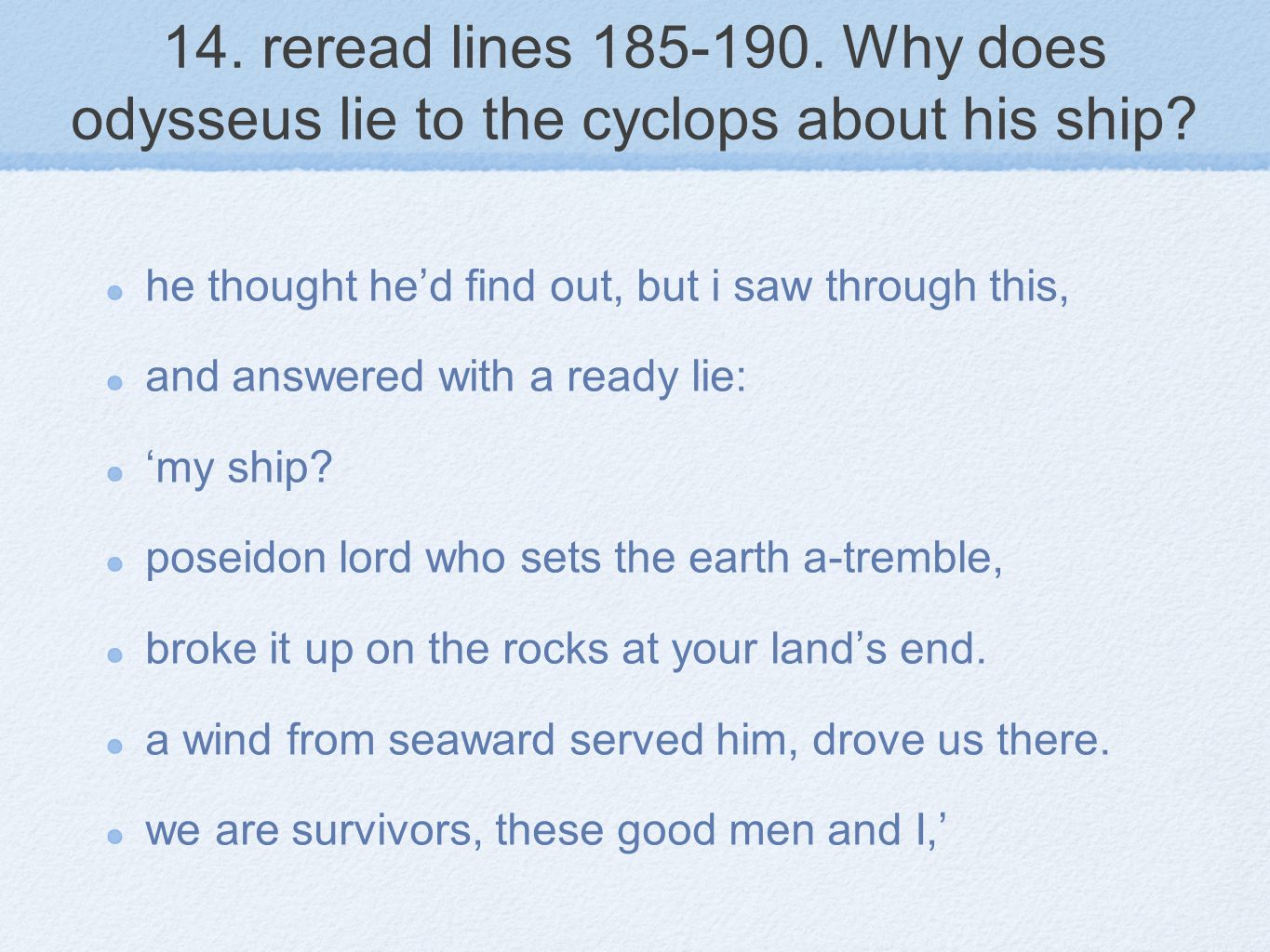 14. reread lines 185-190. Why does odysseus lie to the cyclops about his ship