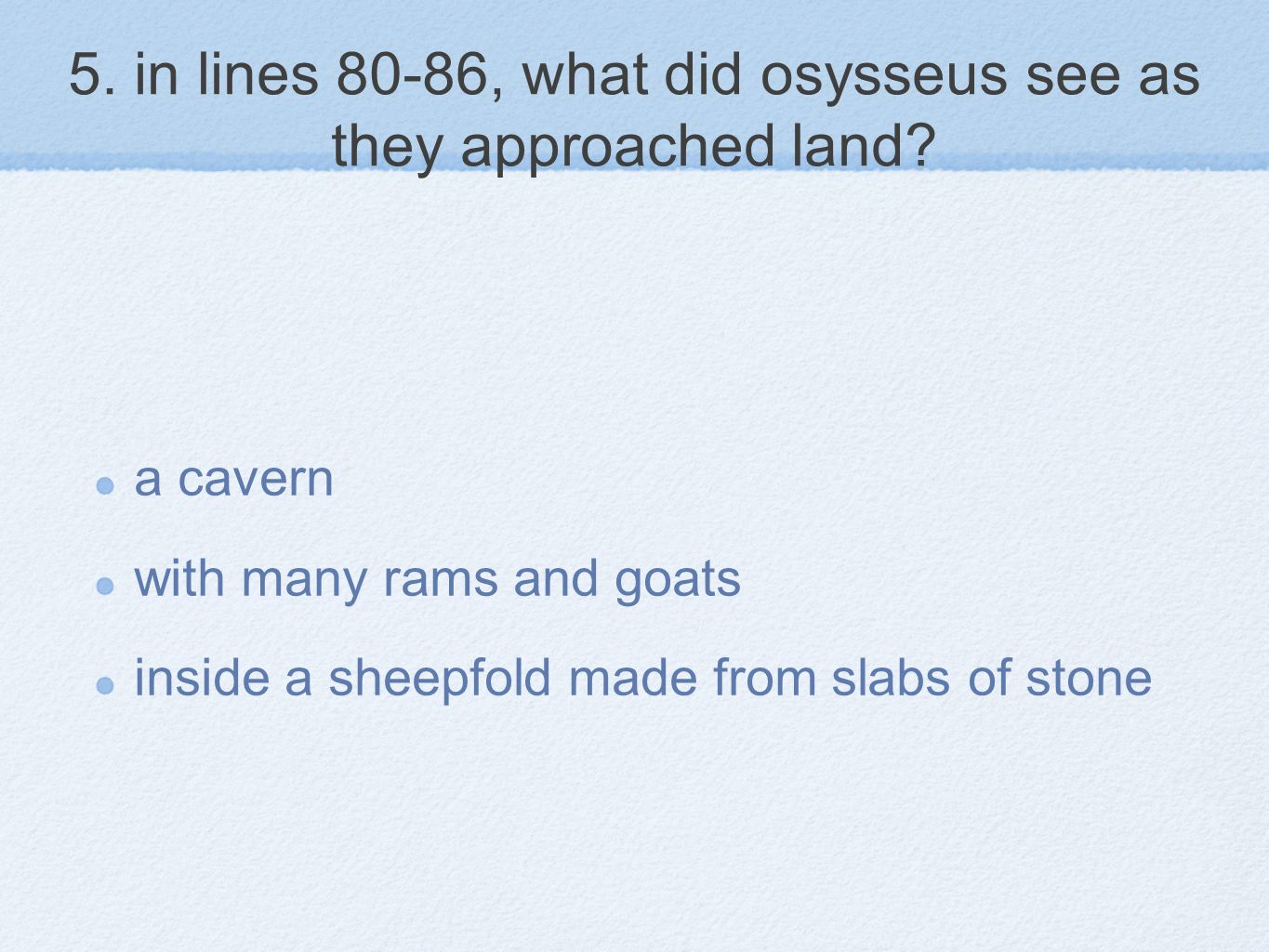 5. in lines 80-86, what did osysseus see as they approached land