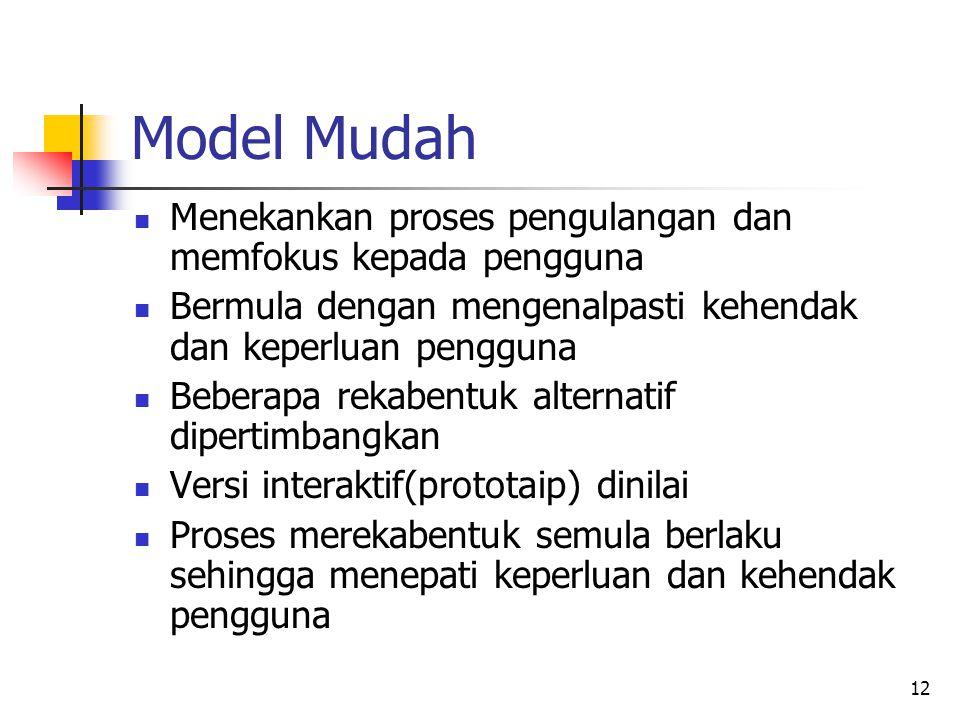 Model Mudah Menekankan proses pengulangan dan memfokus kepada pengguna