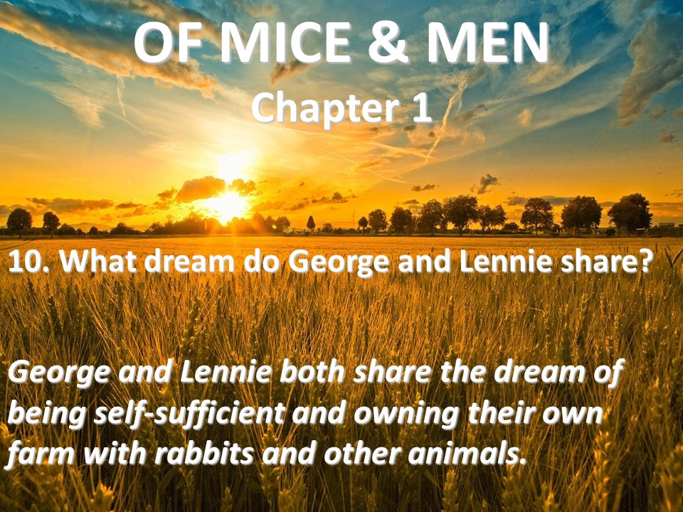 OF MICE & MEN Chapter 1 10. What dream do George and Lennie share