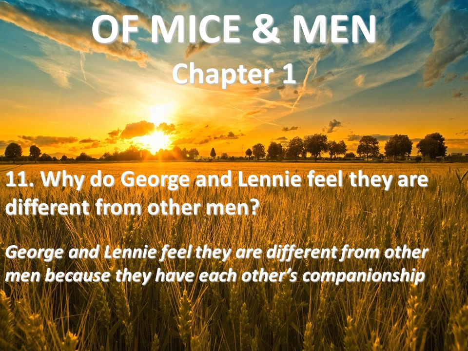 OF MICE & MEN Chapter 1 11. Why do George and Lennie feel they are different from other men