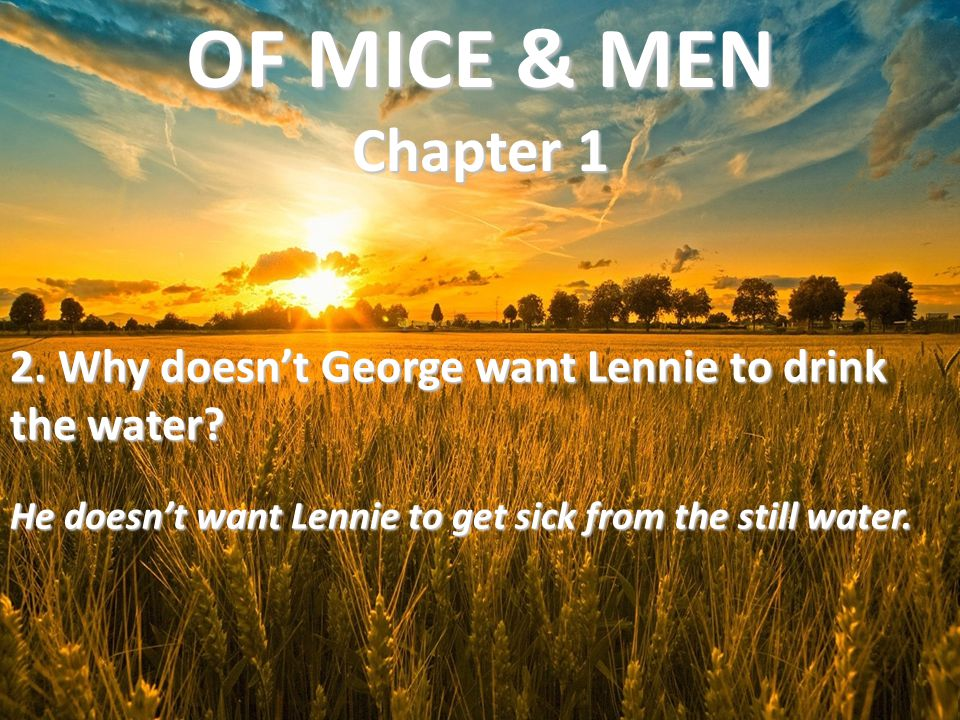 OF MICE & MEN Chapter 1 2. Why doesn't George want Lennie to drink the water.