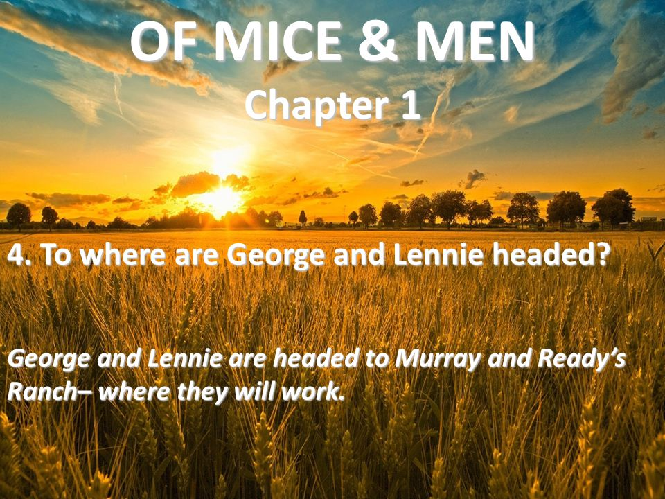 OF MICE & MEN Chapter 1 4. To where are George and Lennie headed