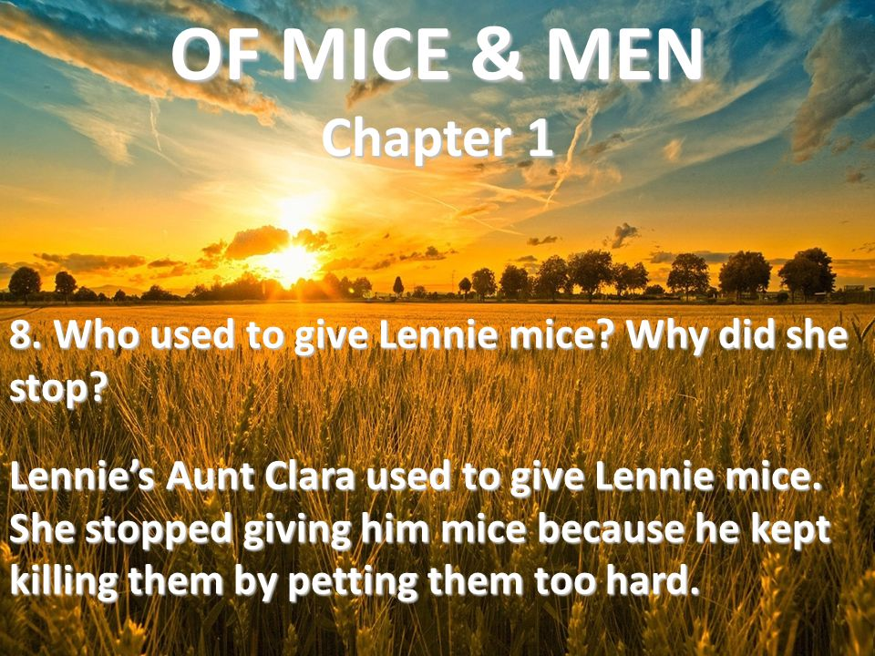 OF MICE & MEN Chapter 1 8. Who used to give Lennie mice Why did she stop