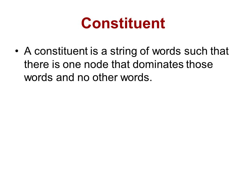 Constituent A constituent is a string of words such that there is one node that dominates those words and no other words.