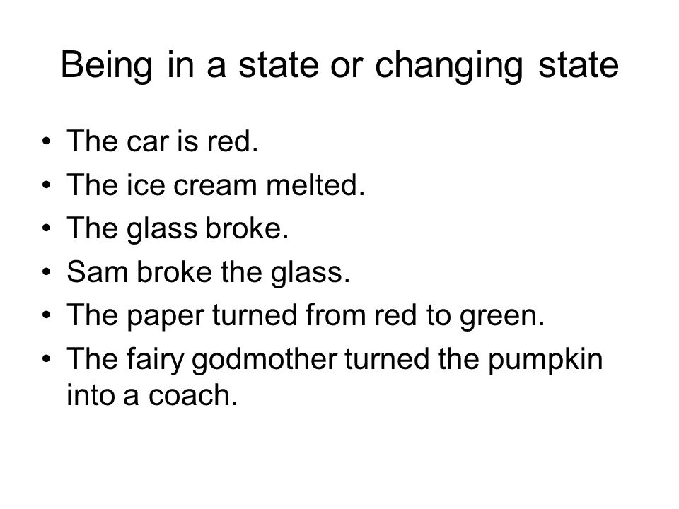 Being in a state or changing state