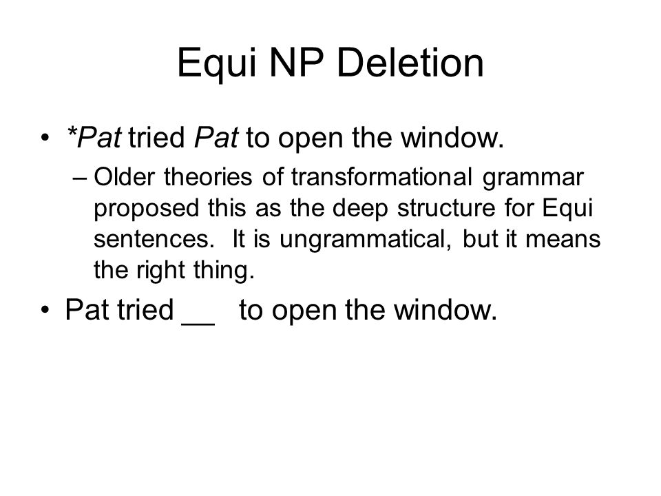 Equi NP Deletion *Pat tried Pat to open the window.