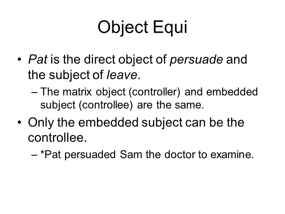 Object Equi Pat is the direct object of persuade and the subject of leave.