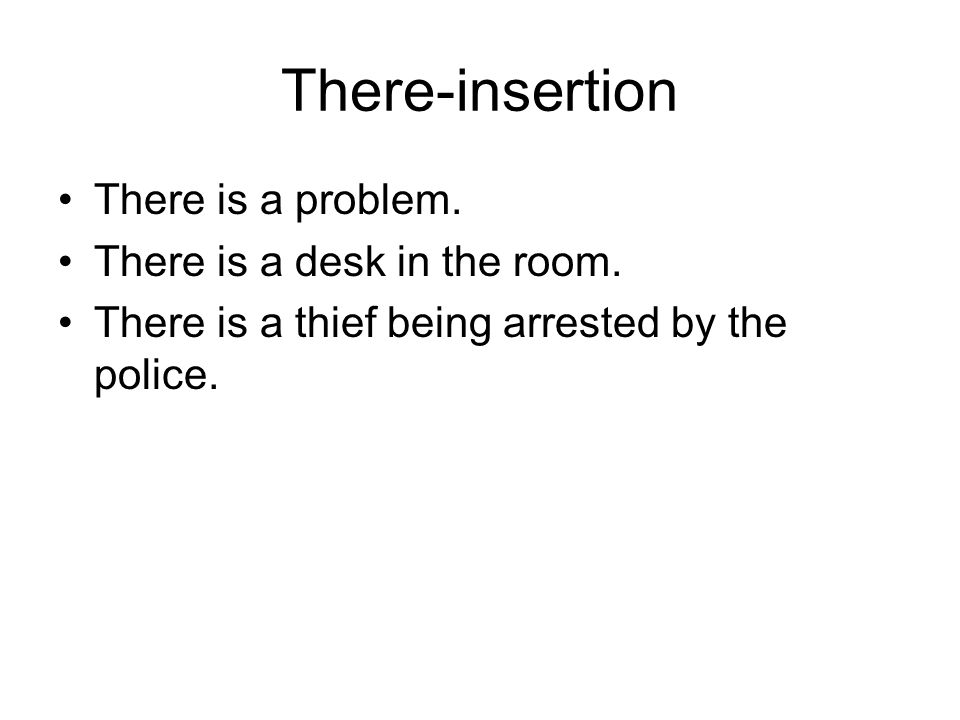 There-insertion There is a problem. There is a desk in the room.
