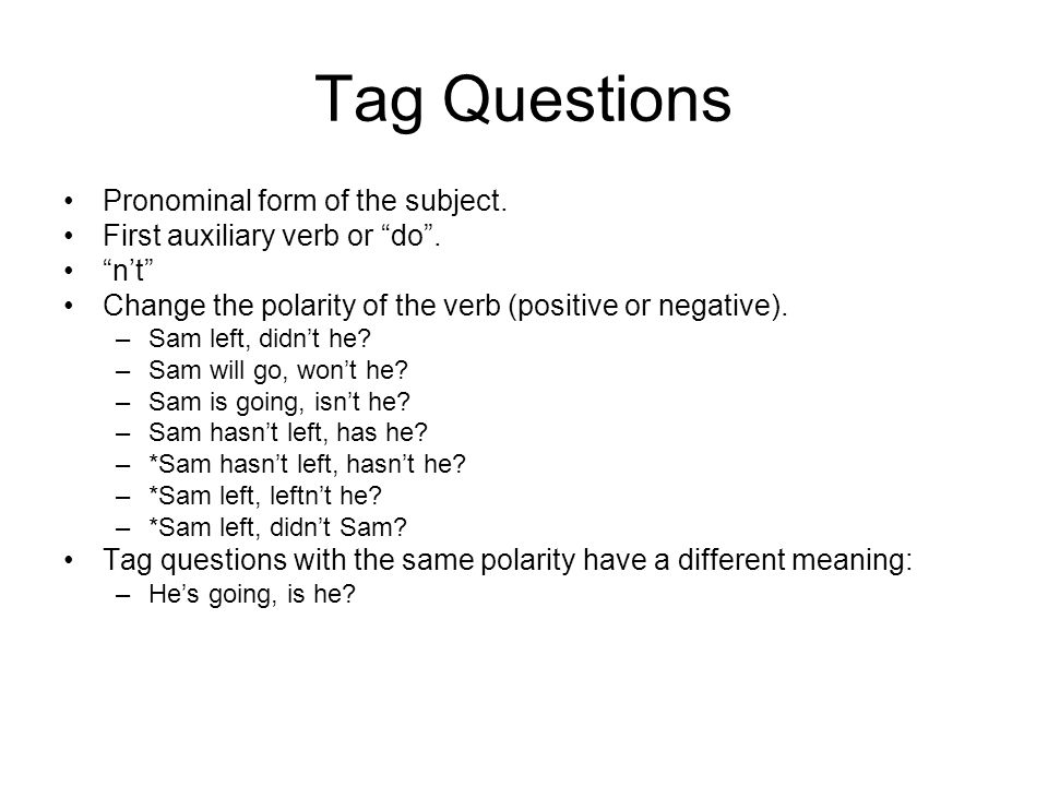 Tag Questions Pronominal form of the subject.