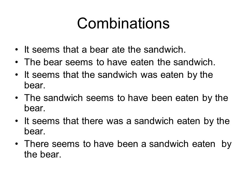 Combinations It seems that a bear ate the sandwich.