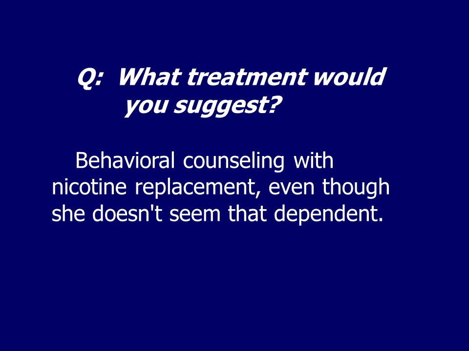 Q: What treatment would you suggest