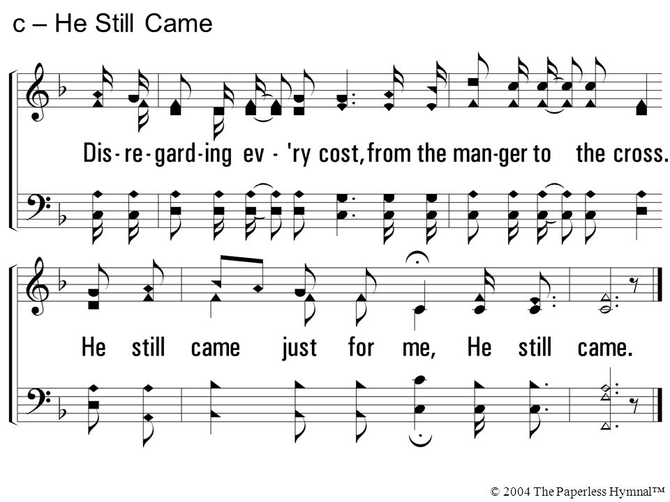 c – He Still Came © 2004 The Paperless Hymnal™