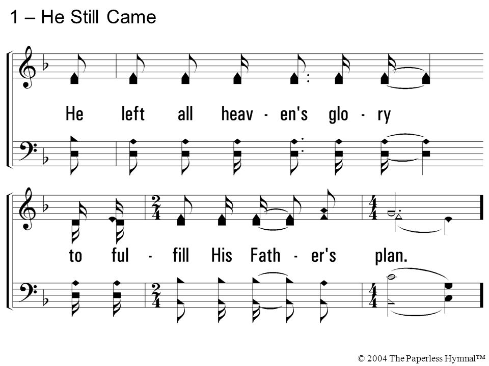 1 – He Still Came © 2004 The Paperless Hymnal™
