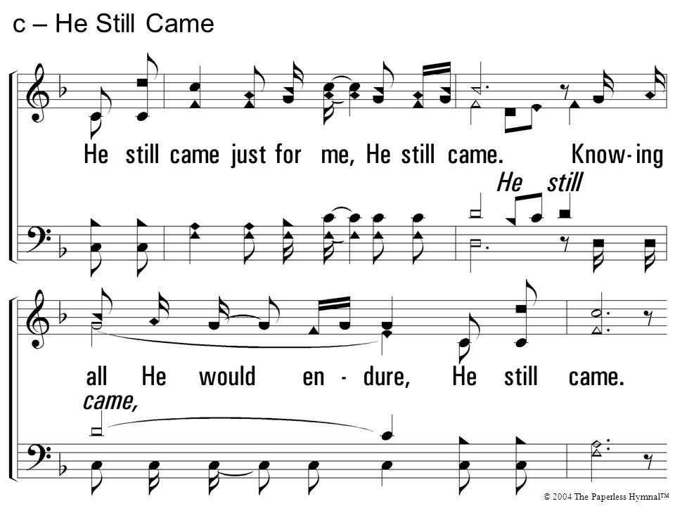 c – He Still Came He still came just for me, He still came.