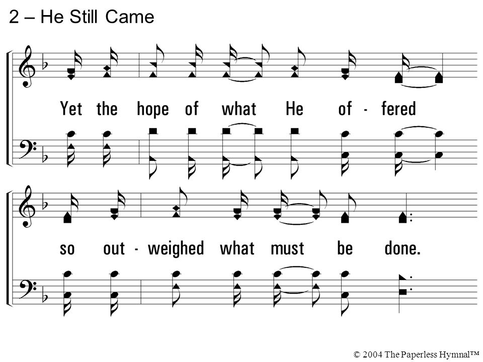 2 – He Still Came © 2004 The Paperless Hymnal™