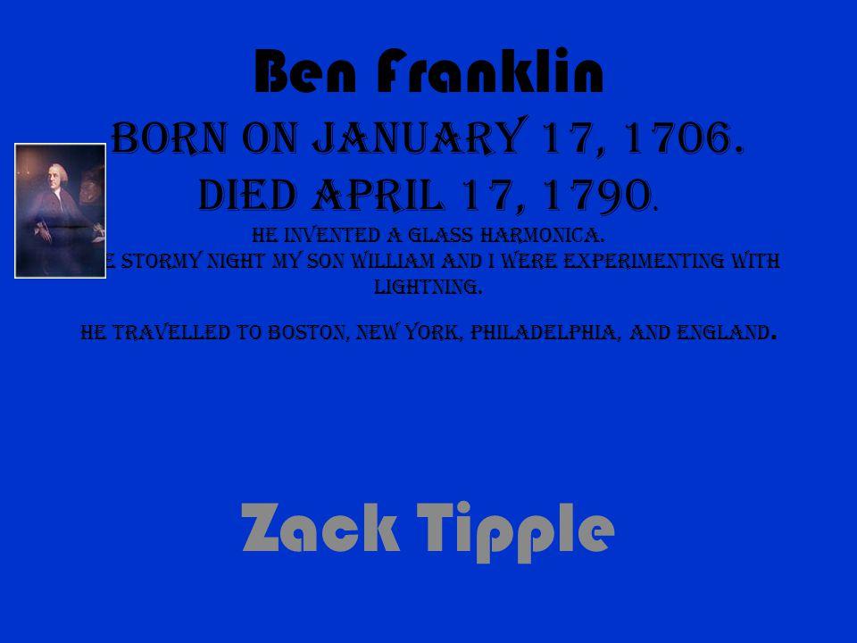 Ben Franklin born on January 17, 1706. died April 17, 1790