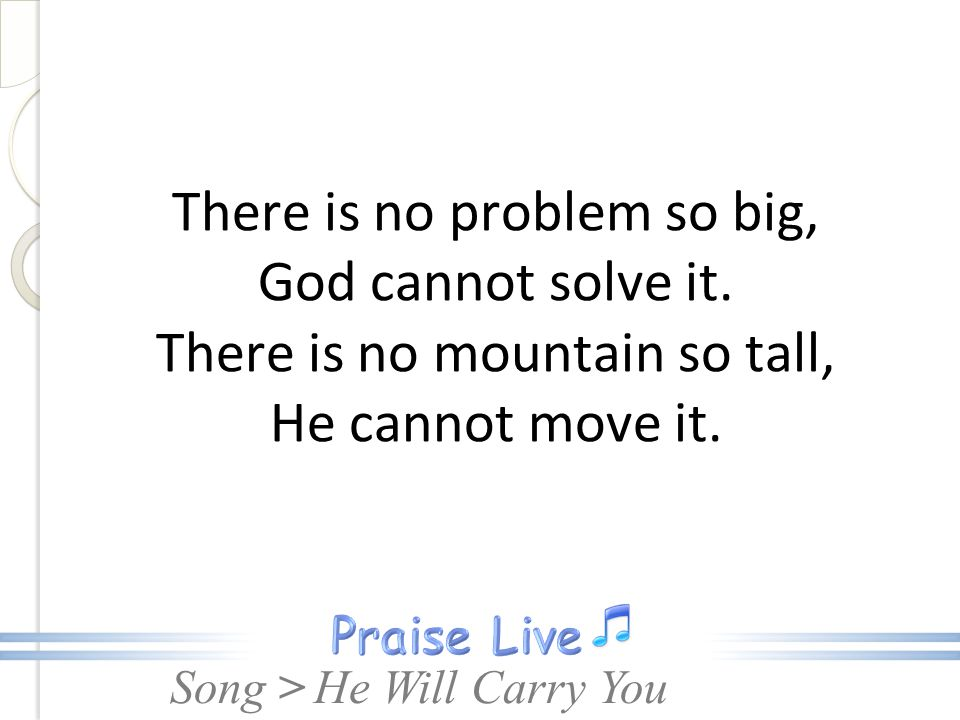 There is no problem so big, God cannot solve it