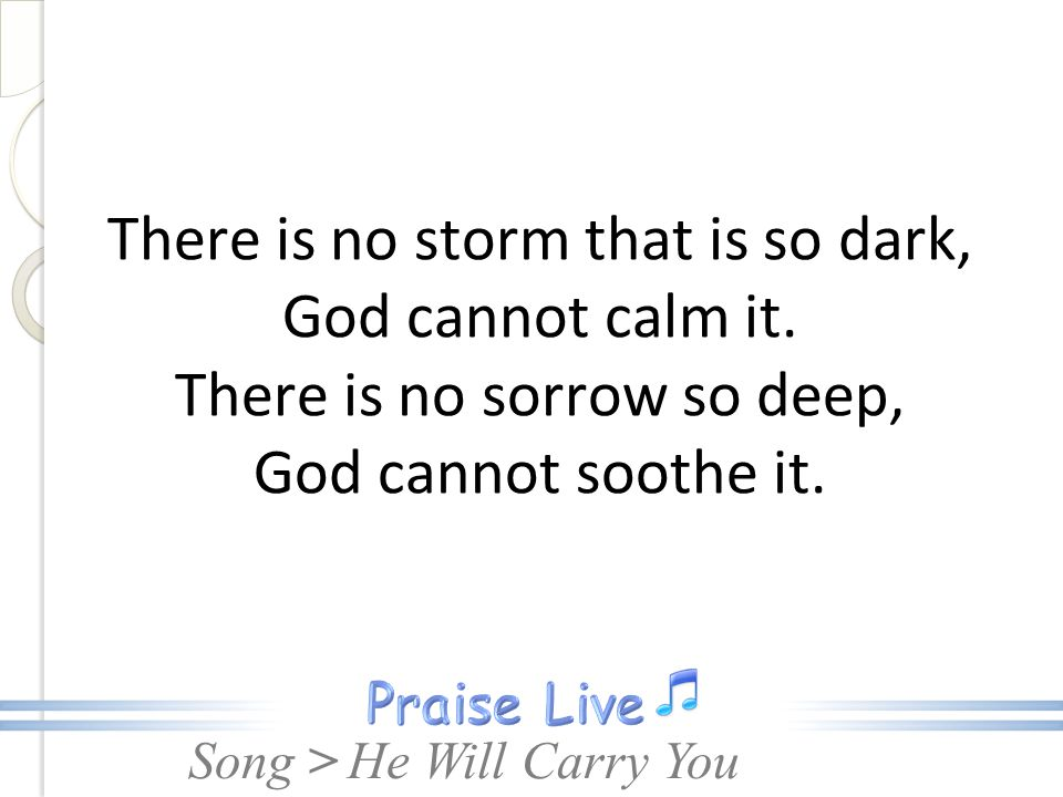 There is no storm that is so dark, God cannot calm it