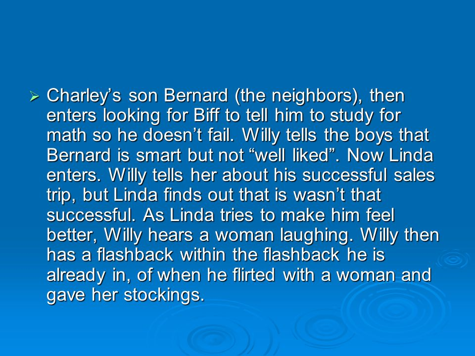 Charley's son Bernard (the neighbors), then enters looking for Biff to tell him to study for math so he doesn't fail.