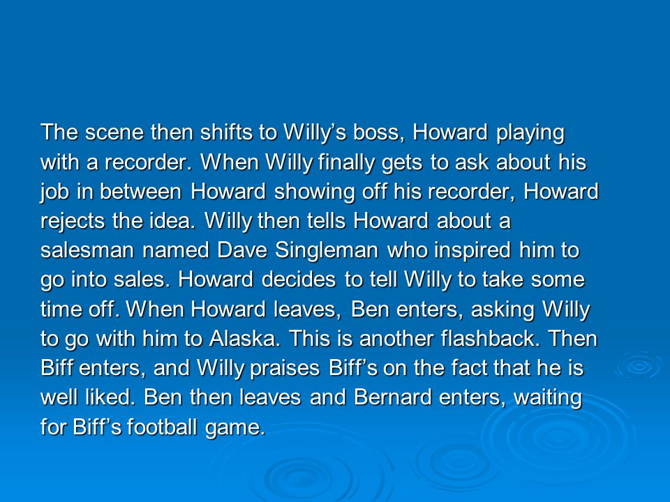 The scene then shifts to Willy's boss, Howard playing