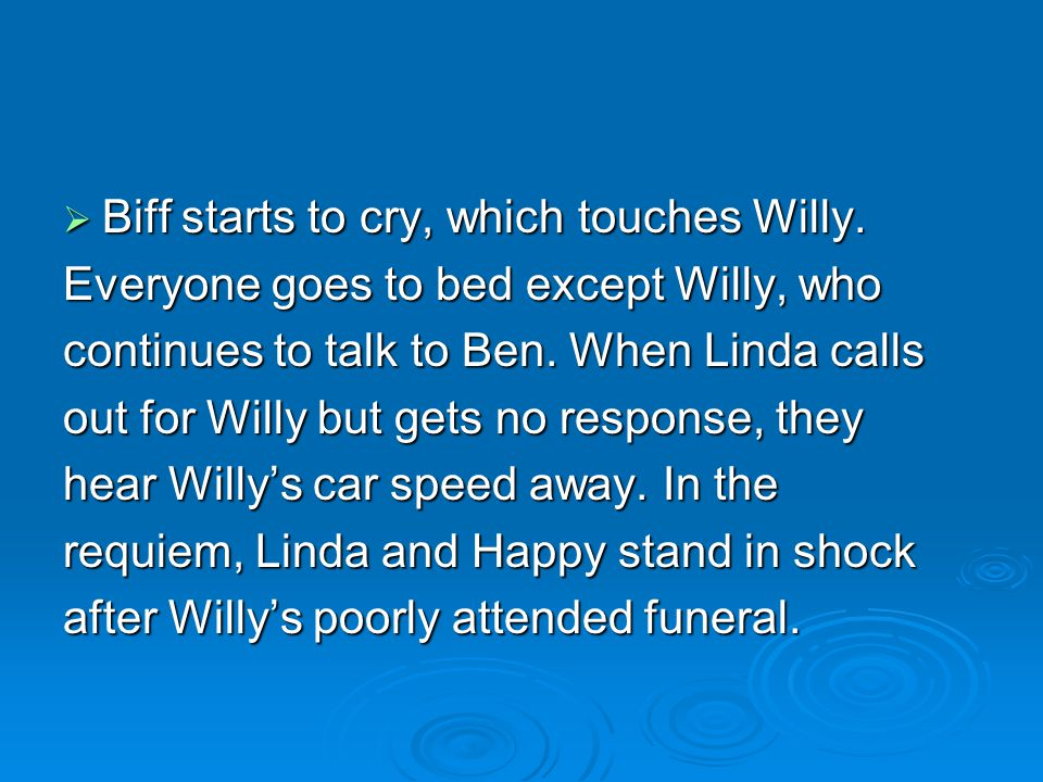 Biff starts to cry, which touches Willy.