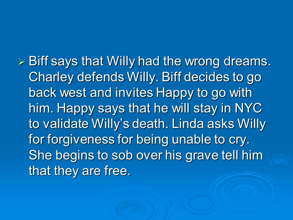 Biff says that Willy had the wrong dreams. Charley defends Willy