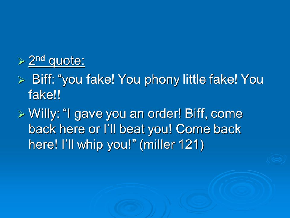 2nd quote: Biff: you fake! You phony little fake! You fake!!