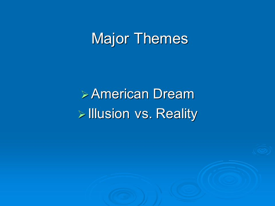 Major Themes American Dream Illusion vs. Reality